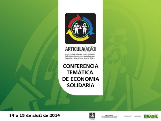CONFERENCIA TEMÁTICA DE ECONOMIA SOLIDARIA 14 a 15 de abril de 201414 a 15 de abril de 2014