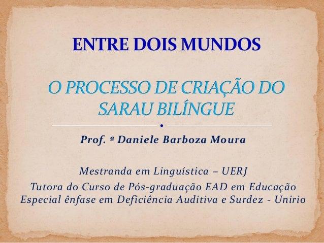Prof. ª Daniele Barboza Moura  Mestranda em Linguística – UERJ Tutora do Curso de Pós-graduação EAD em Educação Especial ê...