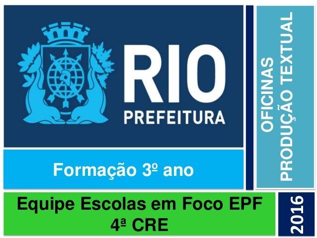 Equipe Escolas em Foco EPF 4ª CRE OFICINAS PRODUÇÃOTEXTUAL 2016 Formação 3º ano