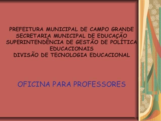 PREFEITURA MUNICIPAL DE CAMPO GRANDE SECRETARIA MUNICIPAL DE EDUCAÇÃO SUPERINTENDÊNCIA DE GESTÃO DE POLÍTICA EDUCACIONAIS ...