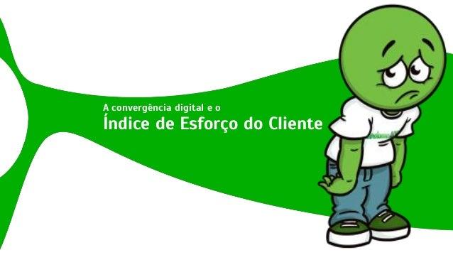 A convergência digital e oÍndice de Esforço do Cliente