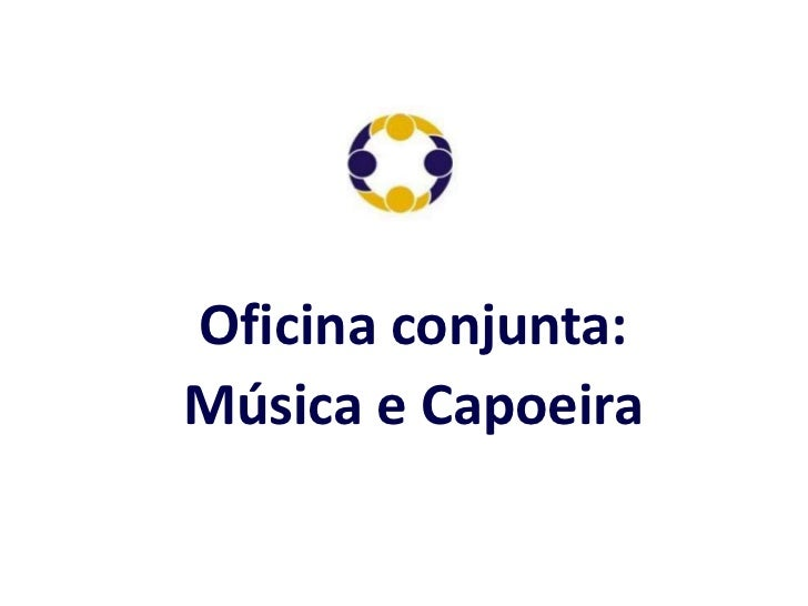 Oficina conjunta:<br />Música e Capoeira<br />