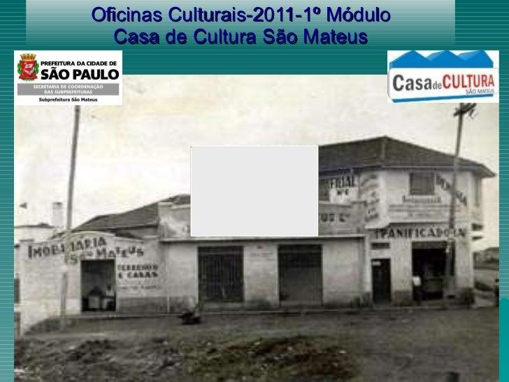 Oficinas Culturais-2011-1º Módulo Casa de Cultura São Mateus