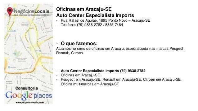 Oficinas em Aracaju-SE  Auto Center Especialista Imports  - Rua Rafael de Aguiae, 1895 Ponto Novo – Aracaju-SE  - Telefone...