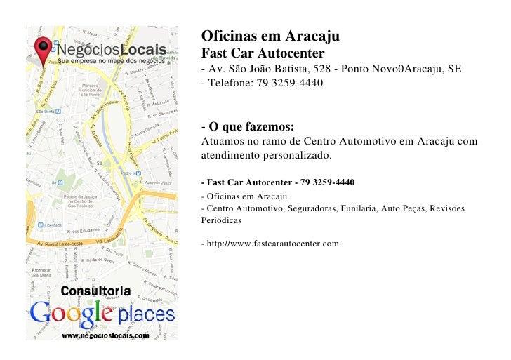 Oficinas em AracajuFast Car Autocenter- Av. São João Batista, 528 - Ponto Novo0Aracaju, SE- Telefone: 79 3259-4440- O que ...