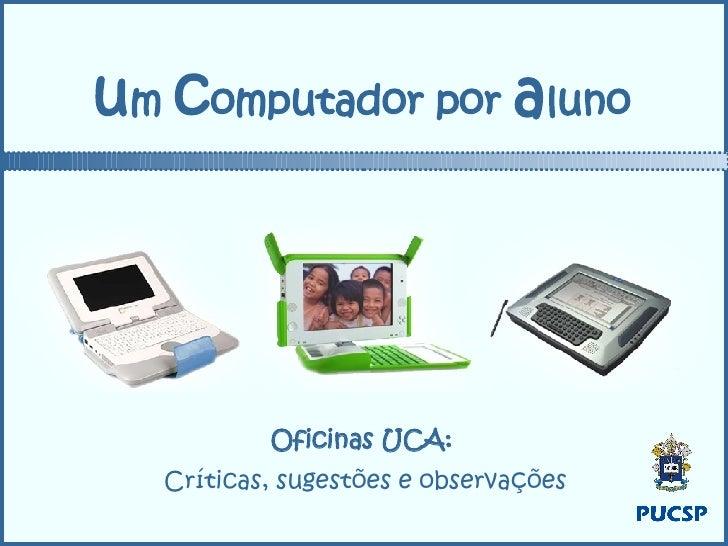 u m  c omputador por  a luno Oficinas UCA:  Críticas, sugestões e observações
