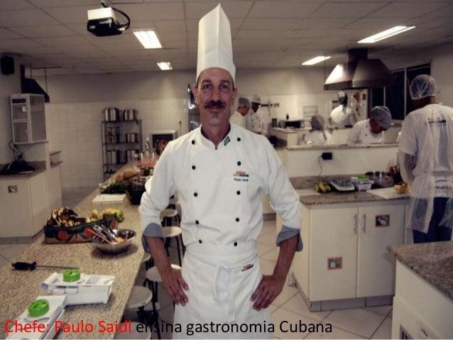Chefe: Paulo Saidl ensina gastronomia Cubana