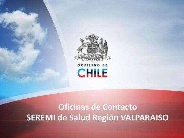 Oficinas de Contacto SEREMI de Salud Región VALPARAISO