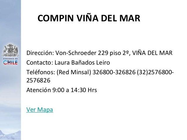 Dirección: Von-Schroeder 229 piso 2º, VIÑA DEL MAR Contacto: Laura Bañados Leiro Teléfonos: (Red Minsal) 326800-326826 (32...