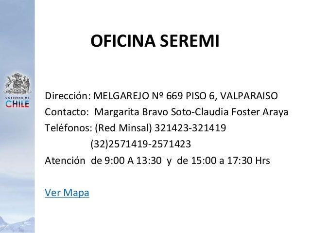 Dirección: MELGAREJO Nº 669 PISO 6, VALPARAISO Contacto: Margarita Bravo Soto-Claudia Foster Araya Teléfonos: (Red Minsal)...
