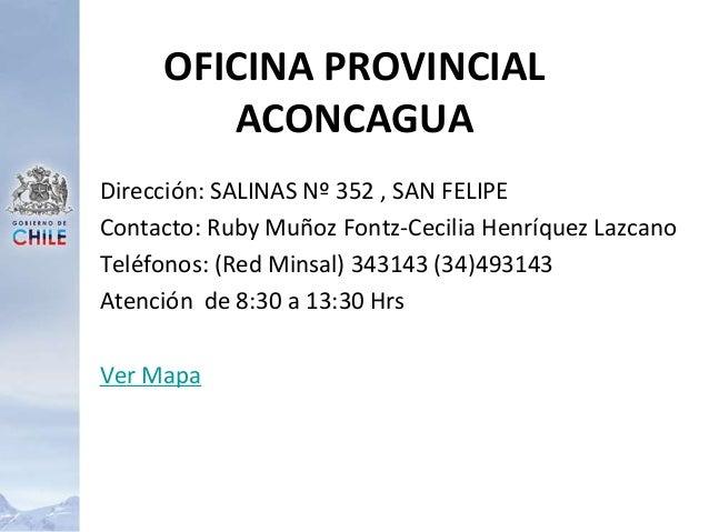 Dirección: SALINAS Nº 352 , SAN FELIPE Contacto: Ruby Muñoz Fontz-Cecilia Henríquez Lazcano Teléfonos: (Red Minsal) 343143...