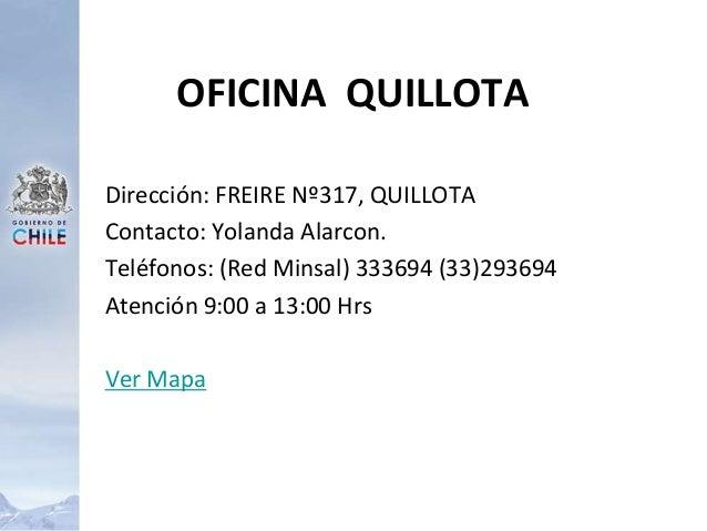 Dirección: FREIRE Nº317, QUILLOTA Contacto: Yolanda Alarcon. Teléfonos: (Red Minsal) 333694 (33)293694 Atención 9:00 a 13:...