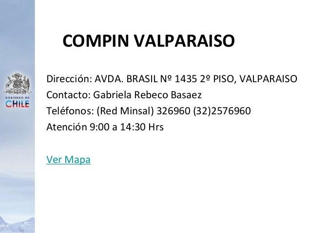 Dirección: AVDA. BRASIL Nº 1435 2º PISO, VALPARAISO Contacto: Gabriela Rebeco Basaez Teléfonos: (Red Minsal) 326960 (32)25...