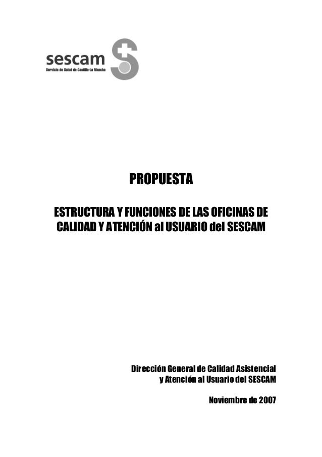 PROPUESTA ESTRUCTURA Y FUNCIONES DE LAS OFICINAS DE CALIDAD Y ATENCIÓN al USUARIO del SESCAM  Dirección General de Calidad...