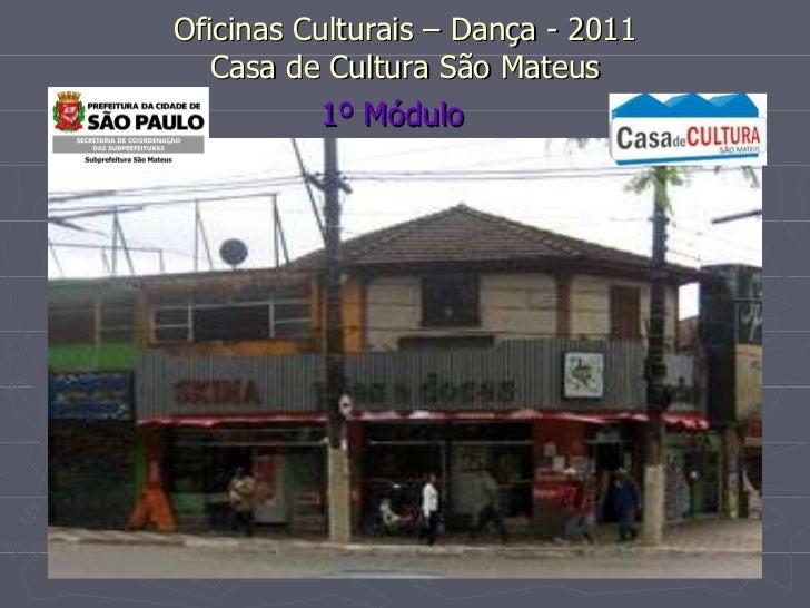 Oficinas Culturais – Dança - 2011 Casa de Cultura São Mateus 1º Módulo