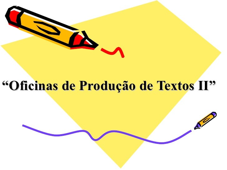 """"""" Oficinas de Produção de Textos II"""""""