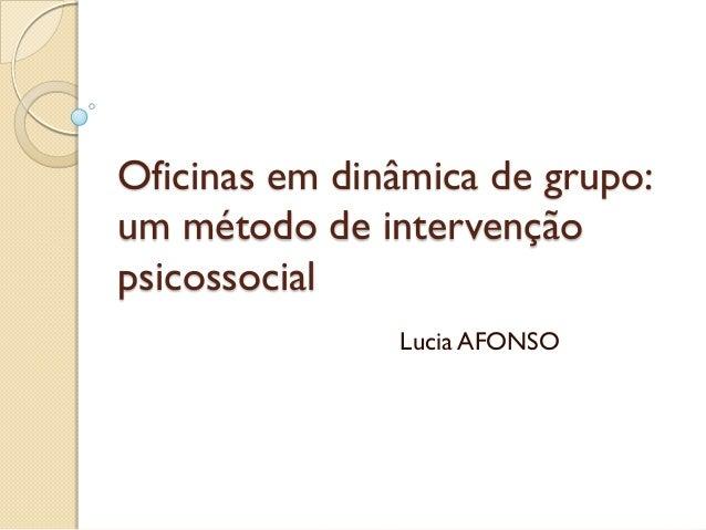 Oficinas em dinâmica de grupo: um método de intervenção psicossocial Lucia AFONSO