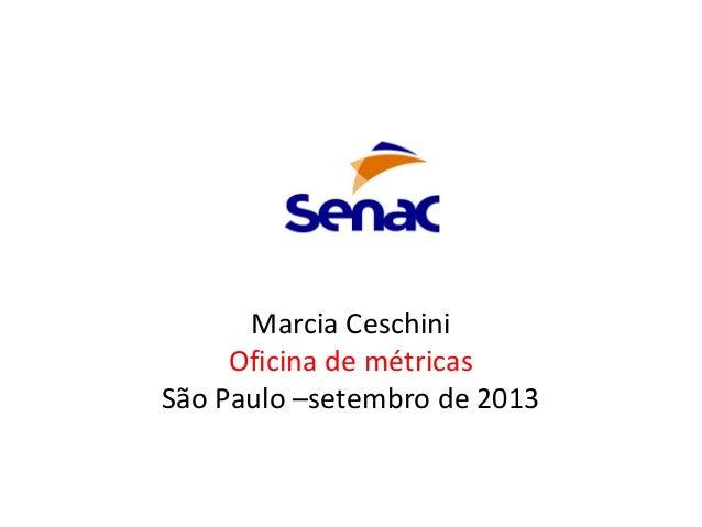 Marcia Ceschini Oficina de métricas São Paulo –setembro de 2013