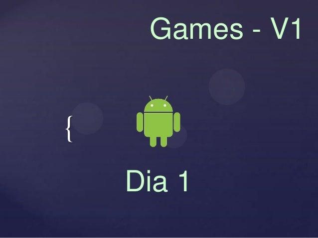 Games - V1{    Dia 1