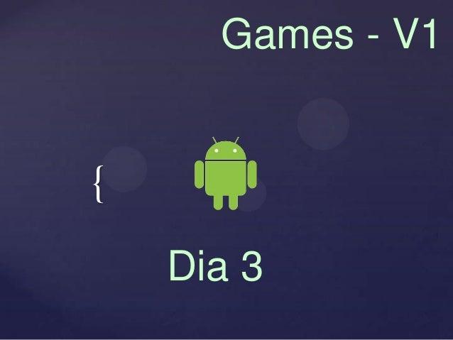 Games - V1{    Dia 3