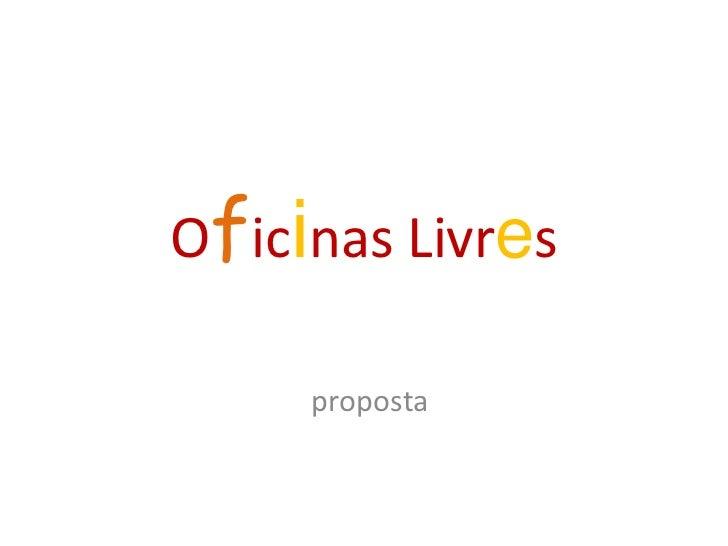 Oficinas Livres<br />proposta<br />