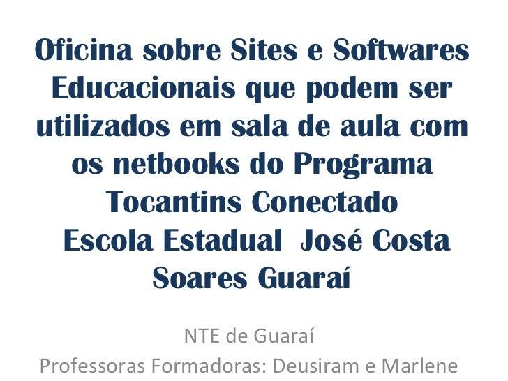 Oficina sobre Sites e Softwares Educacionais que podem serutilizados em sala de aula com   os netbooks do Programa      To...