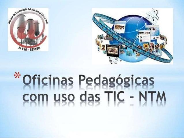 Oficinas pedagógicas com uso das tic   ntm 1