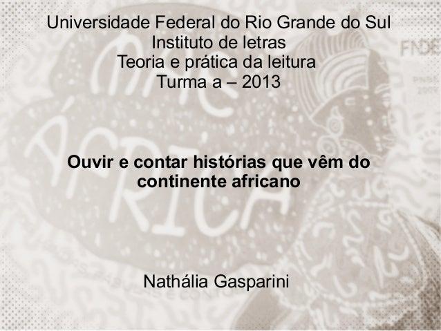 Universidade Federal do Rio Grande do Sul Instituto de letras Teoria e prática da leitura Turma a – 2013  Ouvir e contar h...