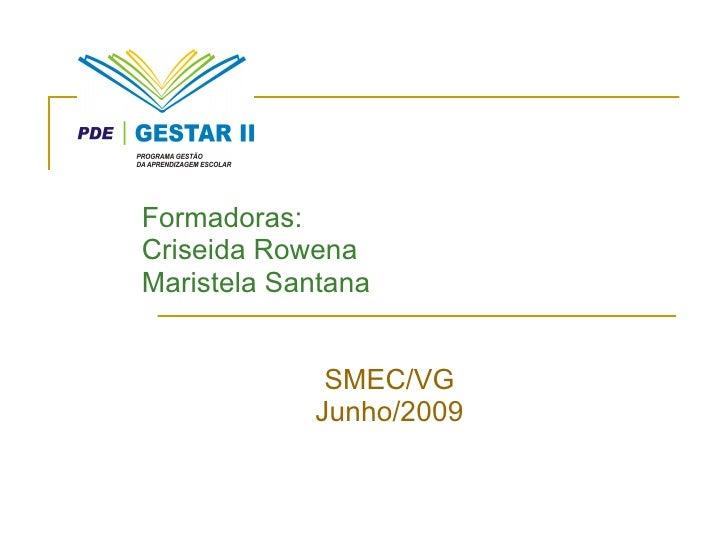 Formadoras: Criseida Rowena Maristela Santana SMEC/VG Junho/2009