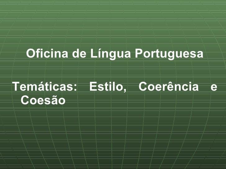 Oficina de Língua PortuguesaTemáticas: Estilo, Coerência e Coesão