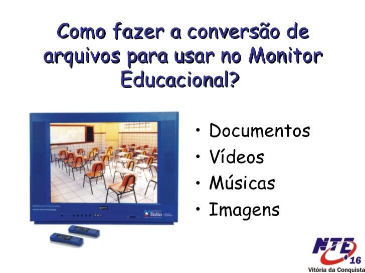 TV Pendrive (Monitor Educacional) - Conversão de Arquivos Slide 3