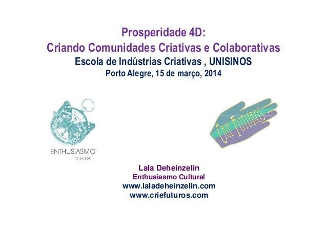 Prosperidade 4D: Criando Comunidades Criativas e Colaborativas Escola de Indústrias Criativas , UNISINOS Porto Alegre, 15 ...