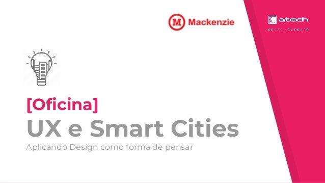 [Oficina] UX e Smart Cities Aplicando Design como forma de pensar