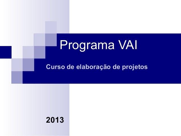 Programa VAI Curso de elaboração de projetos  2013