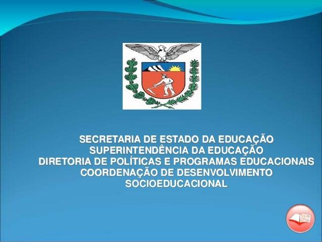 SECRETARIA DE ESTADO DA EDUCAÇÃO SUPERINTENDÊNCIA DA EDUCAÇÃO DIRETORIA DE POLÍTICAS E PROGRAMAS EDUCACIONAIS COORDENAÇÃO ...