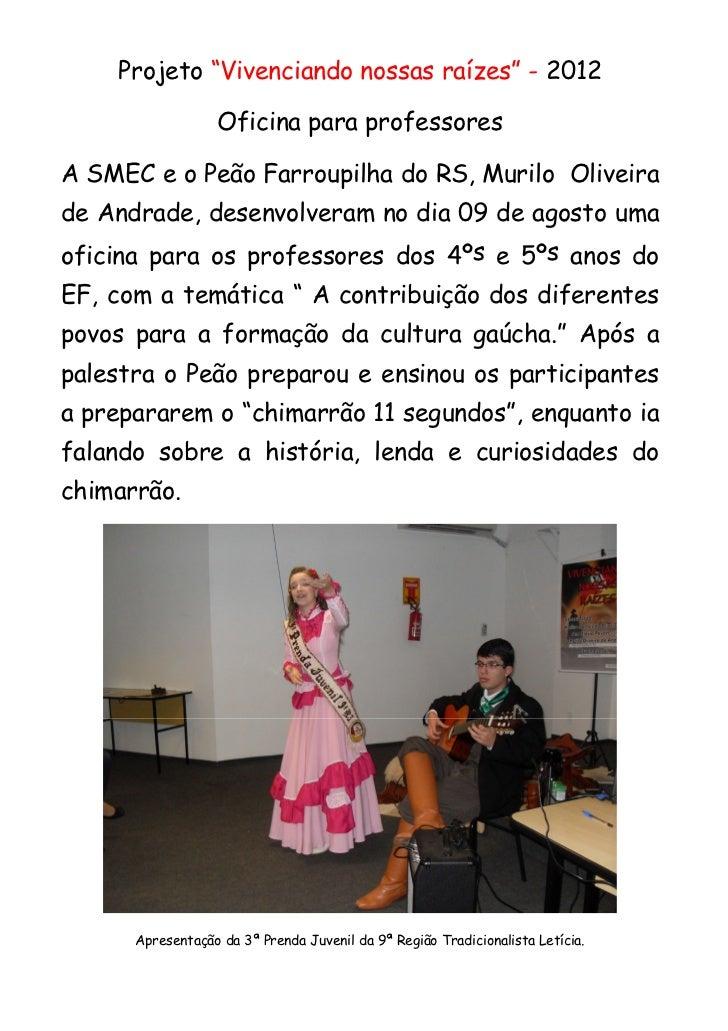 """Projeto """"Vivenciando nossas raízes"""" - 2012                  Oficina para professoresA SMEC e o Peão Farroupilha do RS, Mur..."""