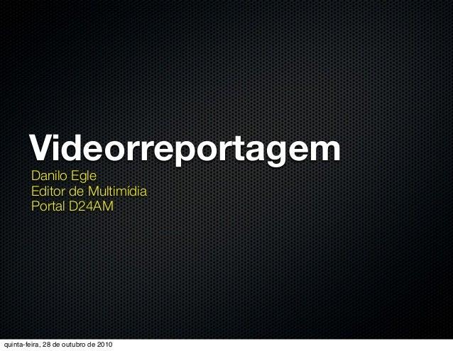 Videorreportagem Danilo Egle Editor de Multimídia Portal D24AM quinta-feira, 28 de outubro de 2010