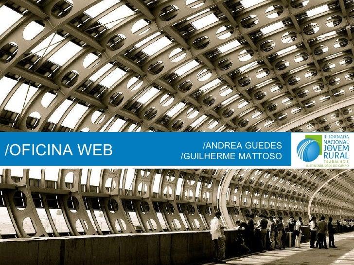 /OFICINA WEB /ANDREA GUEDES /GUILHERME MATTOSO