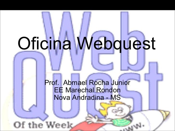 Oficina Webquest Prof.  Abmael Rocha Junior EE Marechal Rondon Nova Andradina - MS