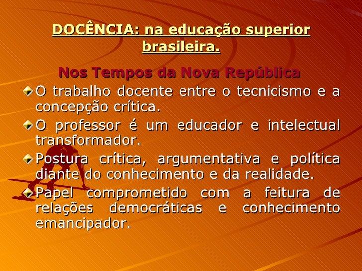 DOCÊNCIA: na educação superior brasileira. <ul><li>Nos Tempos da Nova República   </li></ul><ul><li>O trabalho docente ent...
