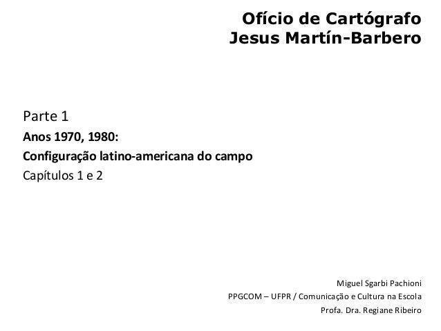 Ofício de Cartógrafo                                  Jesus Martín-BarberoParte 1Anos 1970, 1980:Configuração latino-ameri...