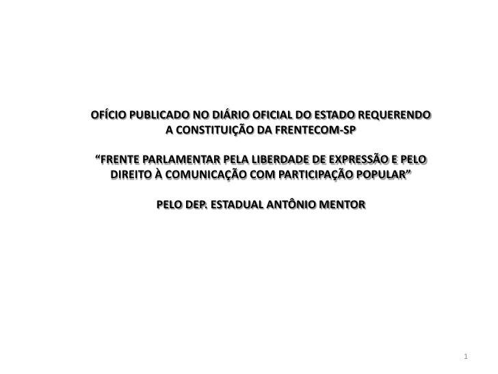 """OFÍCIO PUBLICADO NO DIÁRIO OFICIAL DO ESTADO REQUERENDO             A CONSTITUIÇÃO DA FRENTECOM-SP""""FRENTE PARLAMENTAR PELA..."""