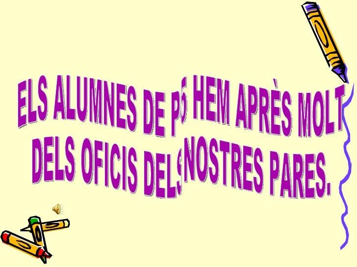 ELS ALUMNES DE P-5 HEM APRÈS MOLT  DELS OFICIS DELS NOSTRES PARES.