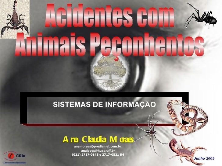 SISTEMAS DE INFORMAÇÃO  A na Clau M o s           dia rae     anamoraes@predialnet.com.br          analopes@huap.uff.br   ...