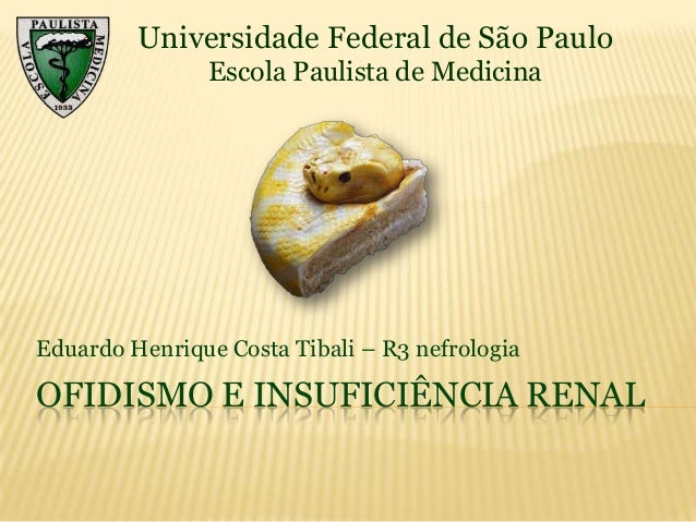 Universidade Federal de São Paulo Escola Paulista de Medicina  Eduardo Henrique Costa Tibali – R3 nefrologia  OFIDISMO E I...