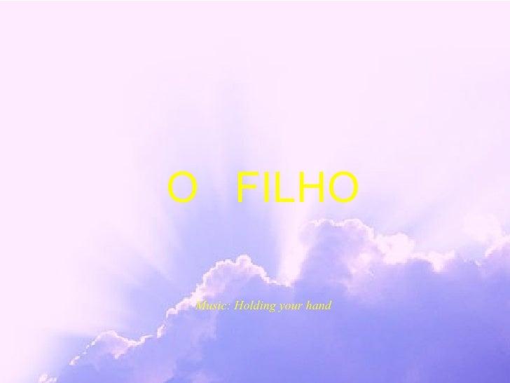 O  FILHO Music: Holding your hand