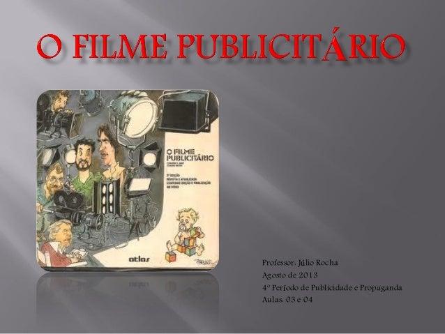 Professor: Júlio Rocha Agosto de 2013 4º Período de Publicidade e Propaganda Aulas: 03 e 04