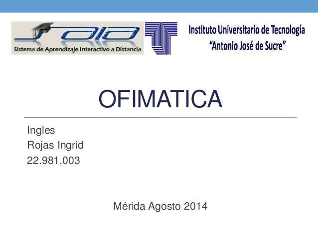 OFIMATICA Ingles Rojas Ingrid 22.981.003 Mérida Agosto 2014