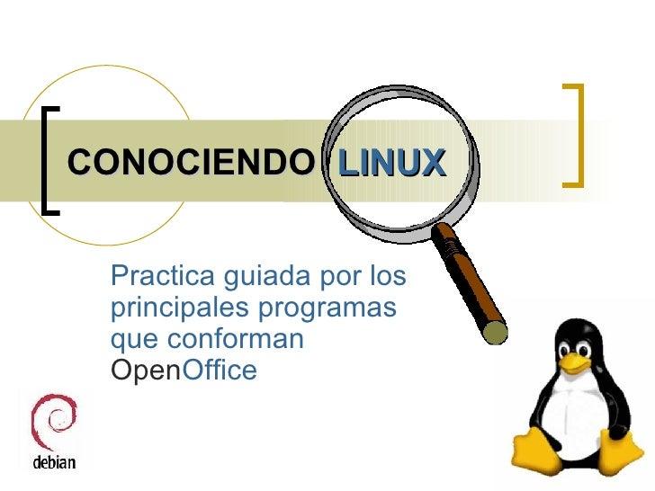 CONOCIENDO  LINUX Practica guiada por los principales programas que conforman  Open Office
