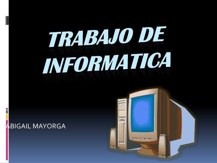 TRABAJO DE INFORMATICA <br />ABIGAIL MAYORGA<br />